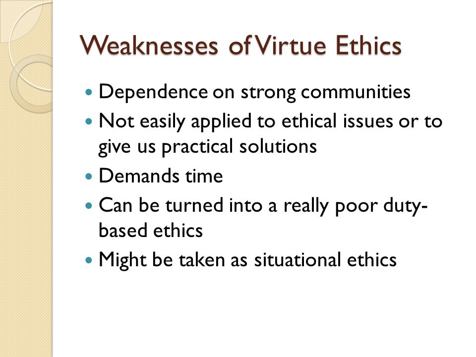 Weaknesses of Virtue Ethics