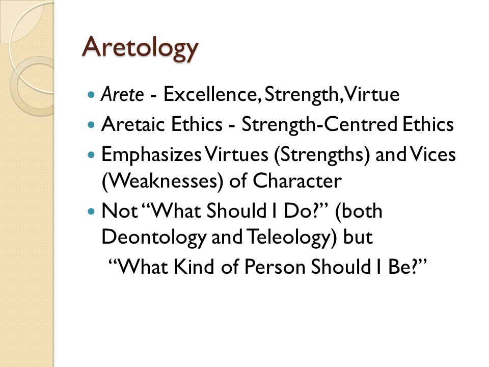 Aretology Arete - Excellence, Strength, Virtue
