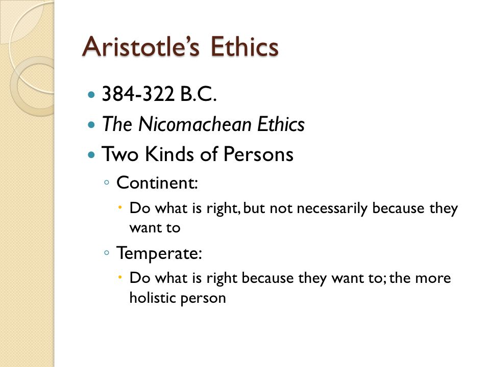 Aristotle's Ethics 384-322 B.C. The Nicomachean Ethics