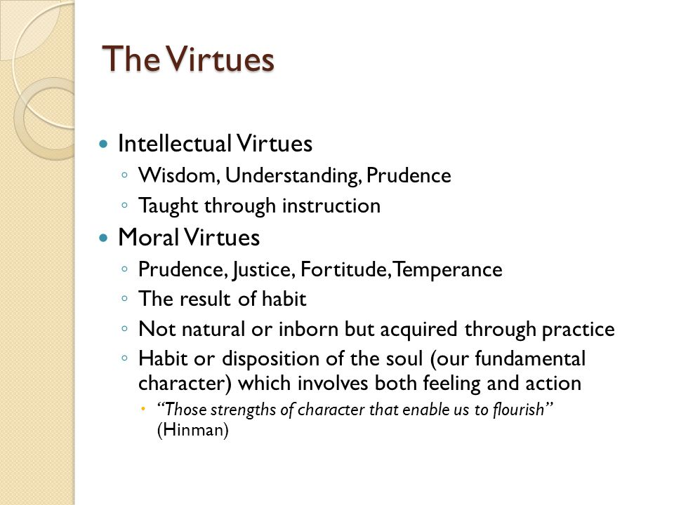 The Virtues Intellectual Virtues Moral Virtues