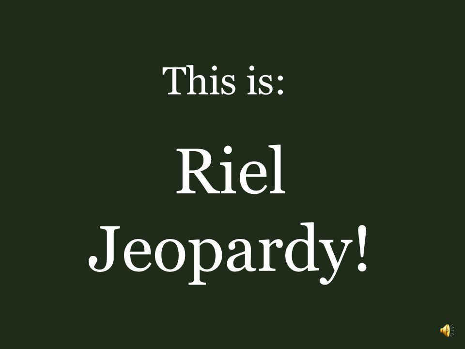 This is: Riel Jeopardy!