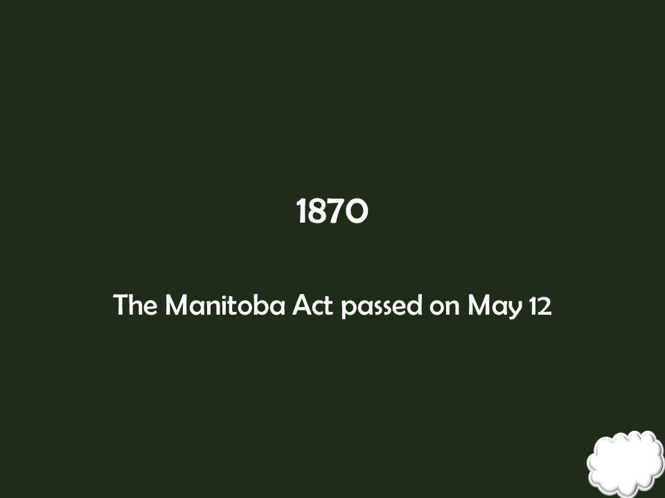 The Manitoba Act passed on May 12