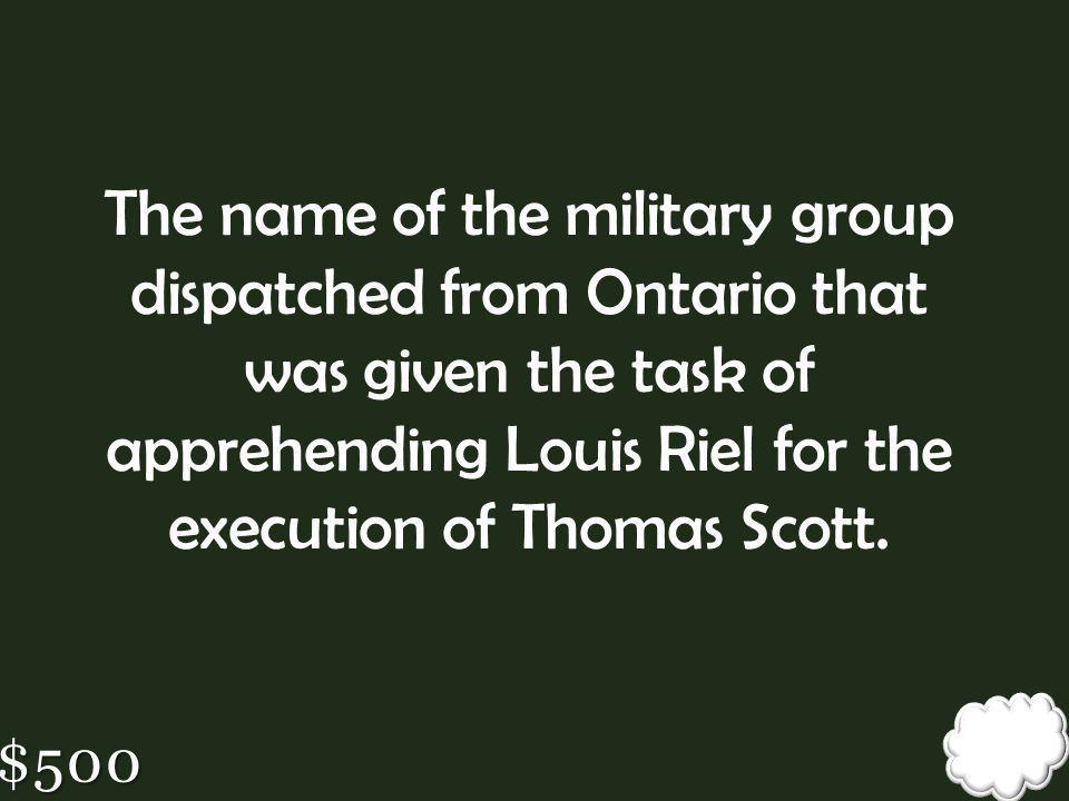 The name of the military group dispatched from Ontario that was given the task of apprehending Louis Riel for the execution of Thomas Scott.