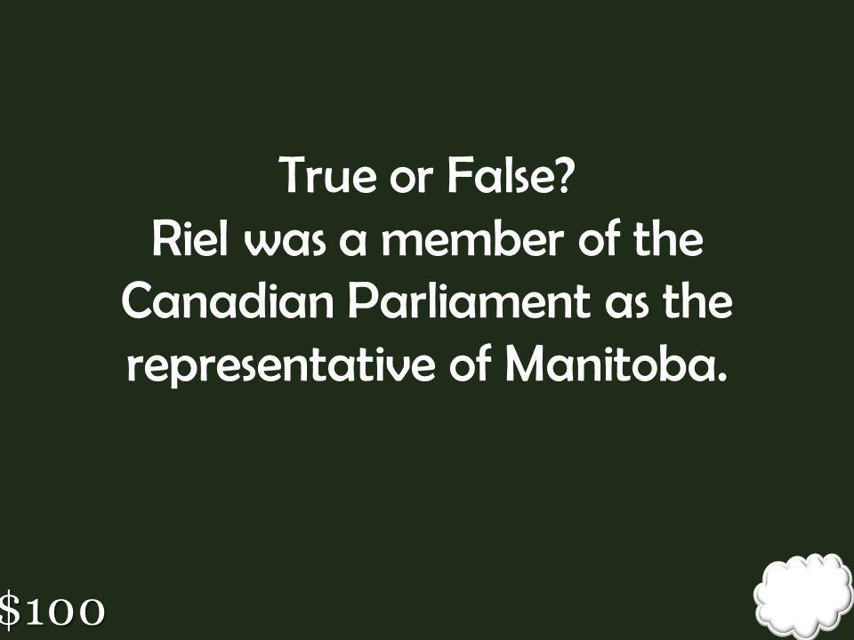 True or False Riel was a member of the Canadian Parliament as the representative of Manitoba.