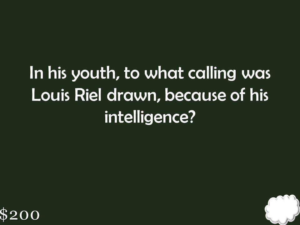 In his youth, to what calling was Louis Riel drawn, because of his intelligence