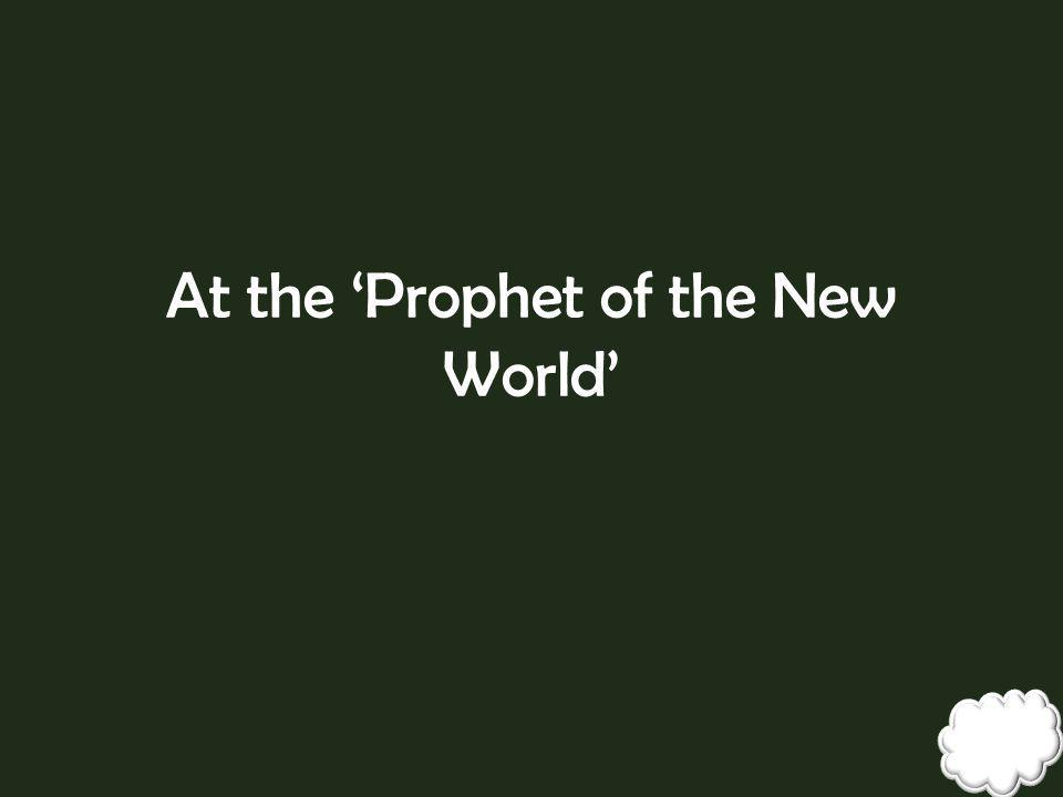 At the 'Prophet of the New World'
