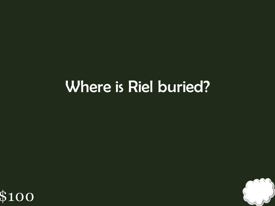 Where is Riel buried $100