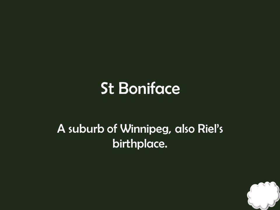 A suburb of Winnipeg, also Riel's birthplace.