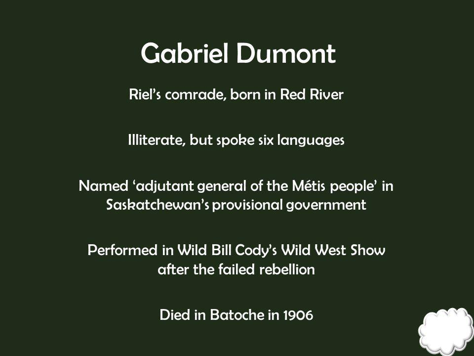 Gabriel Dumont Riel's comrade, born in Red River