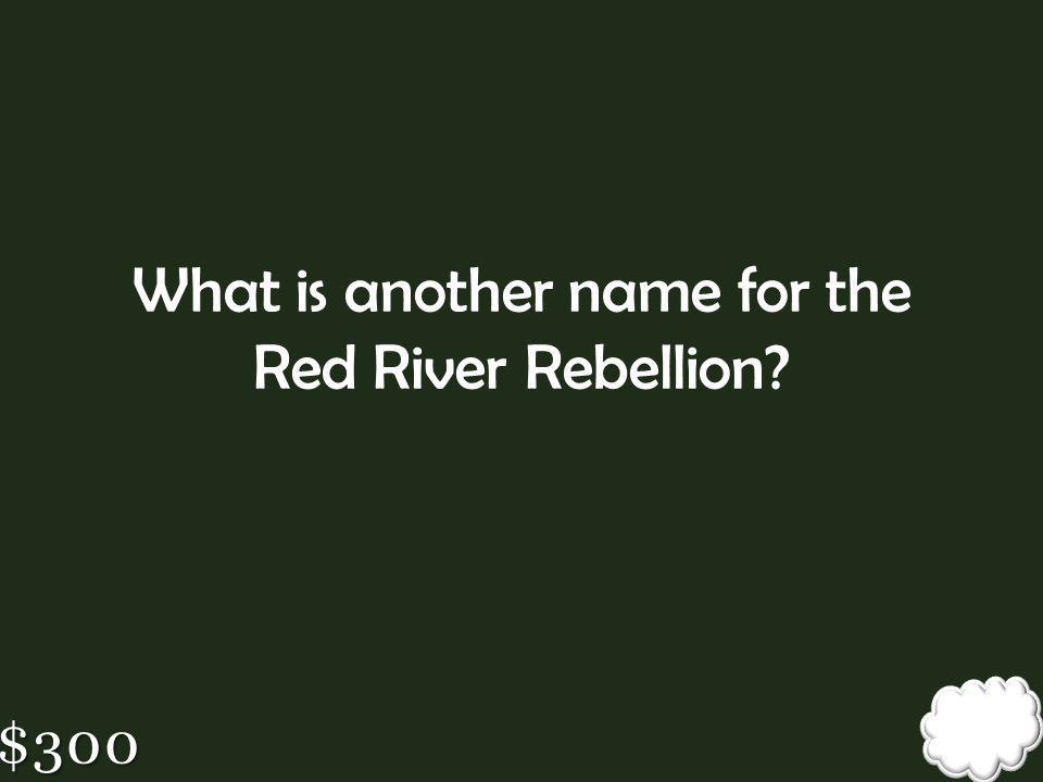 What is another name for the Red River Rebellion