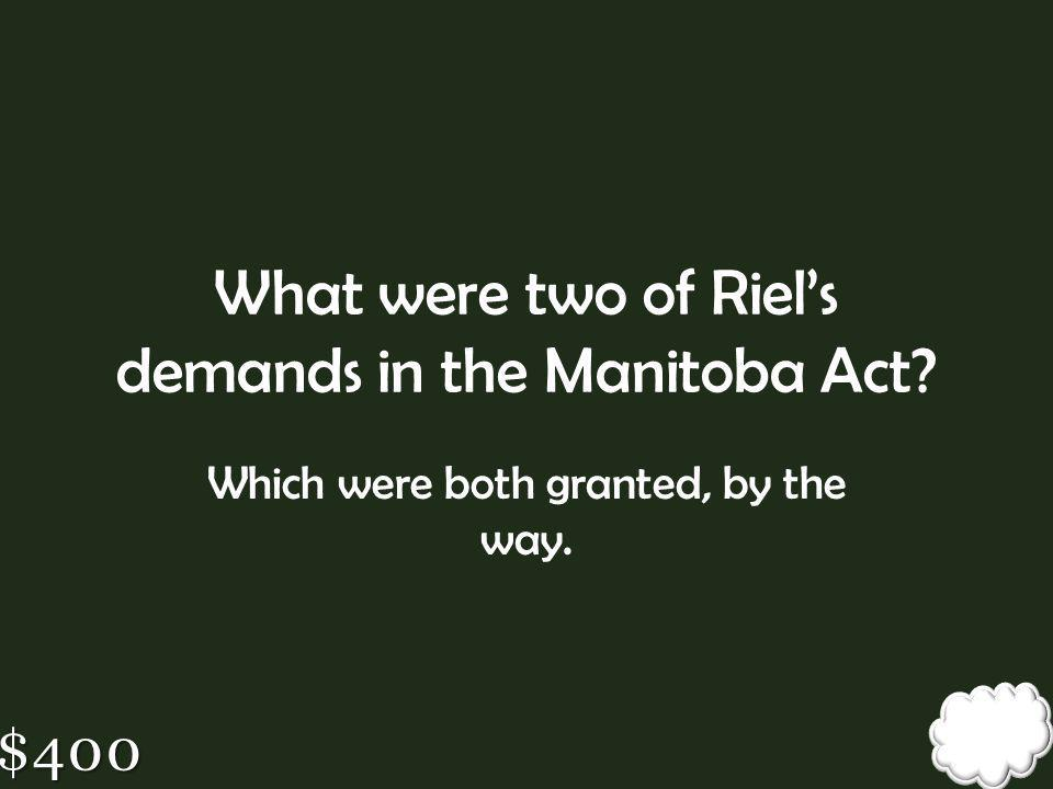 What were two of Riel's demands in the Manitoba Act
