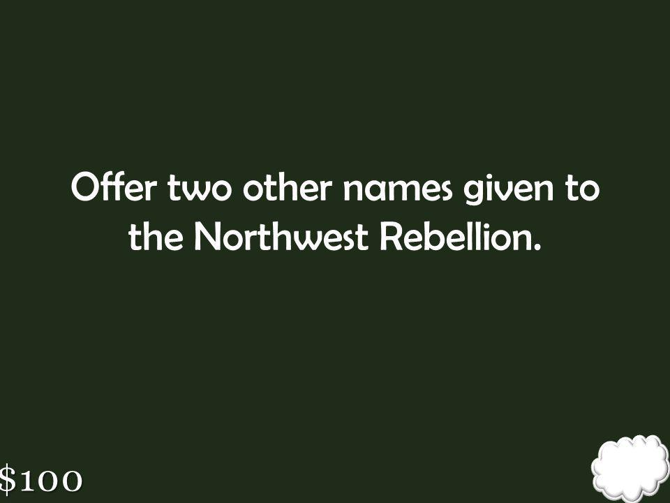 Offer two other names given to the Northwest Rebellion.