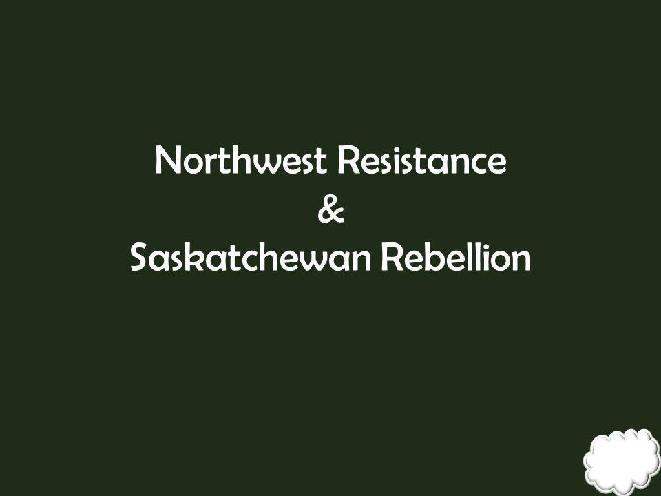 Northwest Resistance & Saskatchewan Rebellion