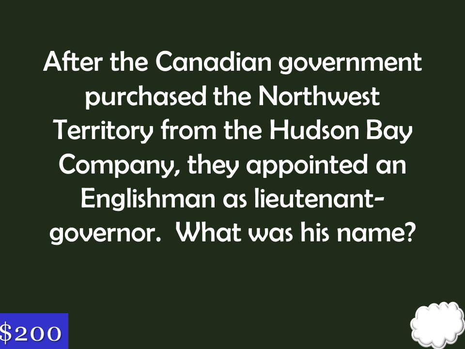 After the Canadian government purchased the Northwest Territory from the Hudson Bay Company, they appointed an Englishman as lieutenant-governor. What was his name
