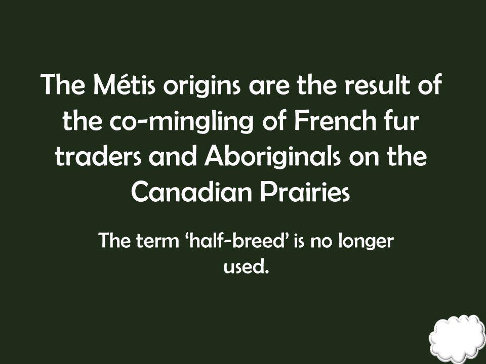 The term 'half-breed' is no longer used.