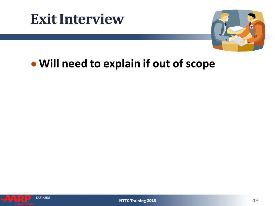 Exit Interview Will need to explain if out of scope NTTC Training 2013