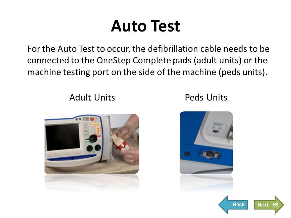 Auto Test The Auto Test automatically checks the battery, therapy electrodes (if attached), circuitry, cables, printer function, shock, and AC power.