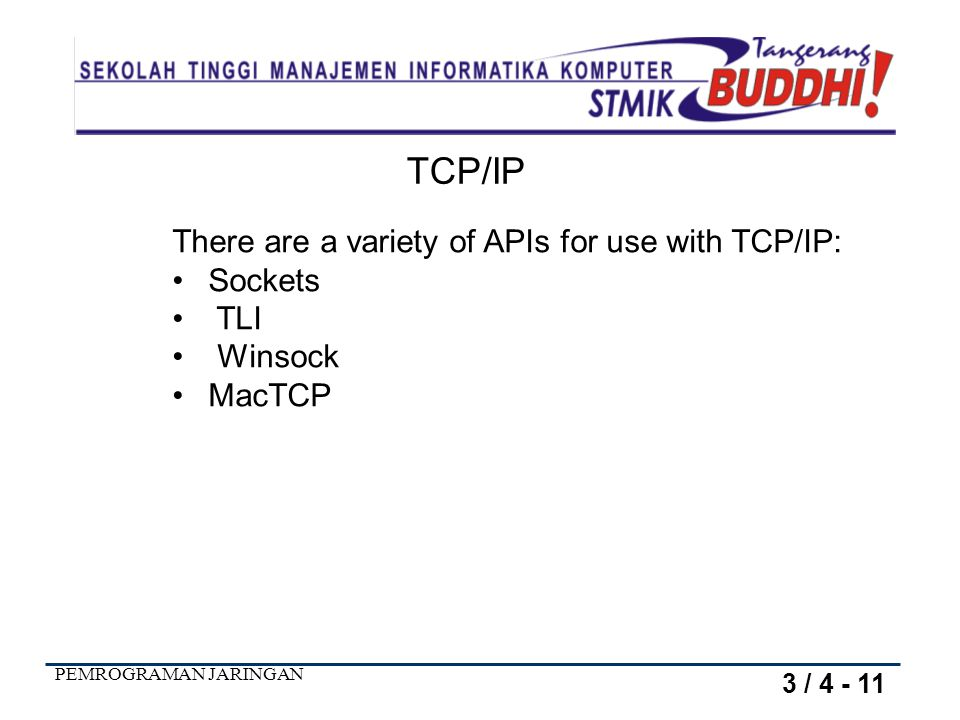 TCP/IP There are a variety of APIs for use with TCP/IP: Sockets TLI