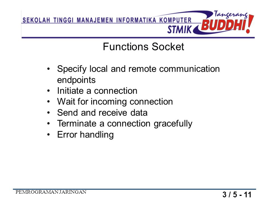 Functions Socket Specify local and remote communication endpoints