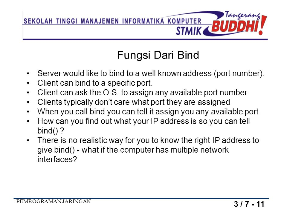 Fungsi Dari Bind Server would like to bind to a well known address (port number). Client can bind to a specific port.