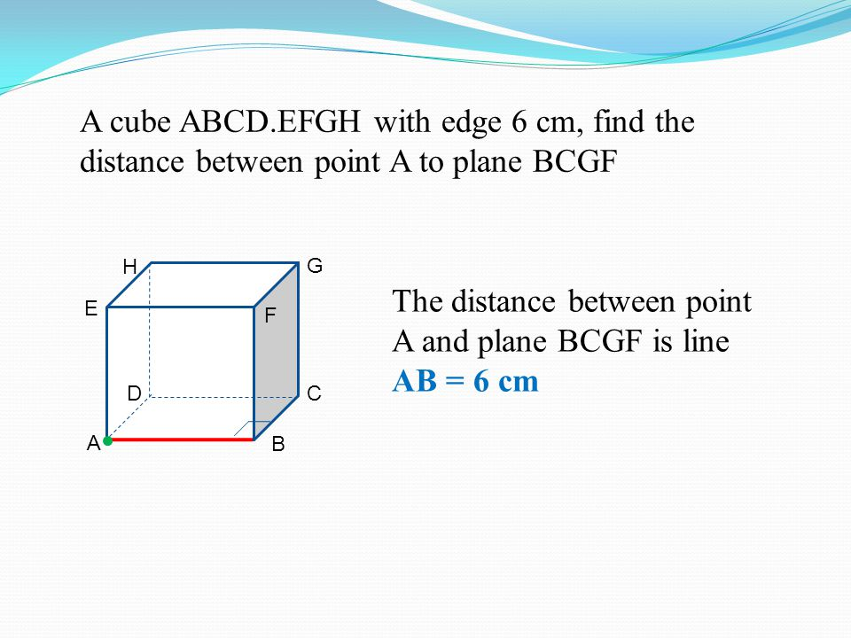 The distance between point A and plane BCGF is line AB = 6 cm