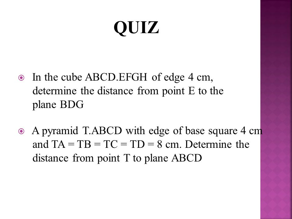QUIZ In the cube ABCD.EFGH of edge 4 cm, determine the distance from point E to the plane BDG.