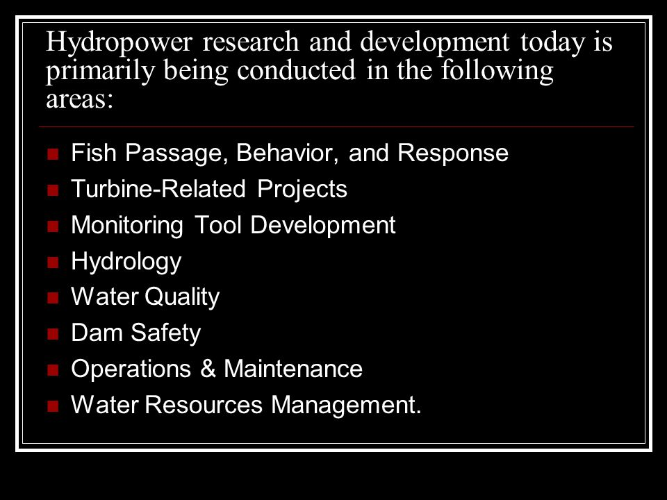 Hydropower research and development today is primarily being conducted in the following areas: