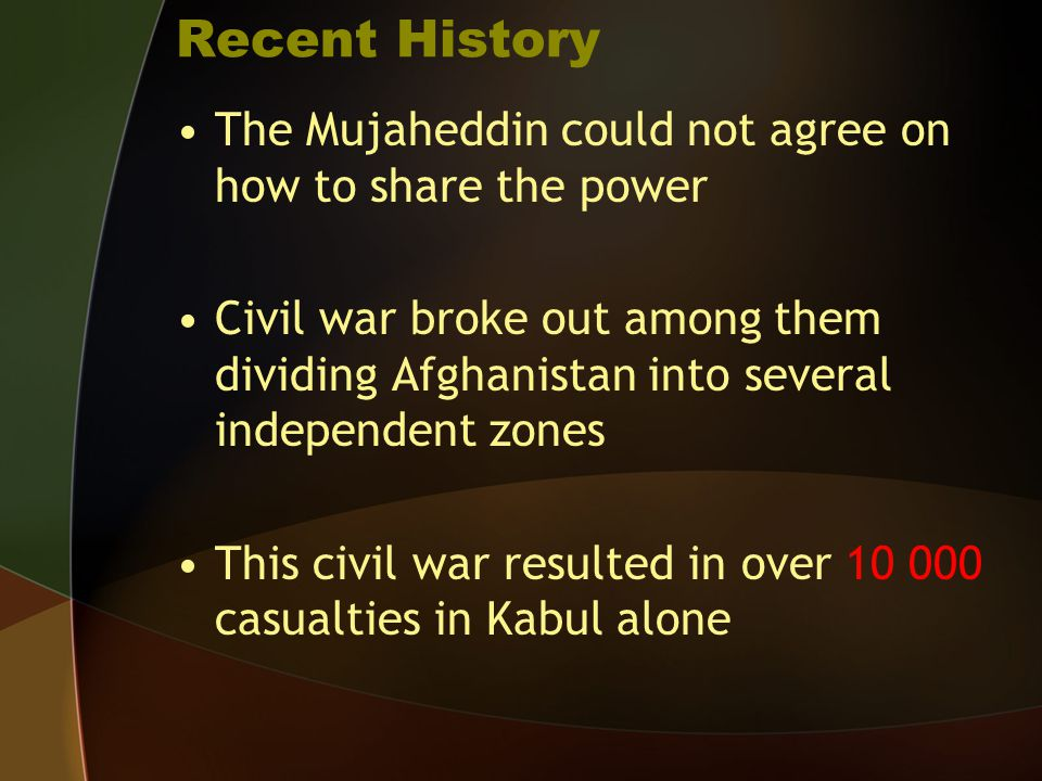 Recent History The Mujaheddin could not agree on how to share the power.