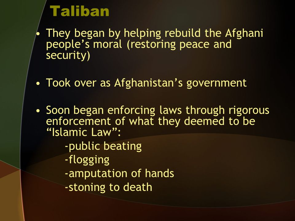 Taliban They began by helping rebuild the Afghani people's moral (restoring peace and security) Took over as Afghanistan's government.