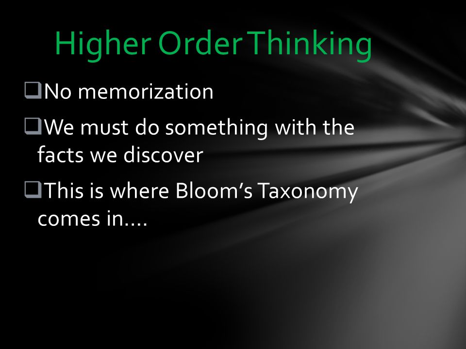 Higher Order Thinking No memorization