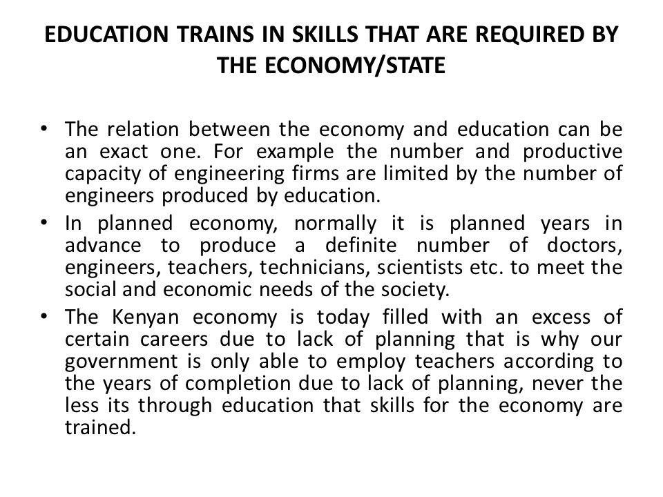 EDUCATION TRAINS IN SKILLS THAT ARE REQUIRED BY THE ECONOMY/STATE