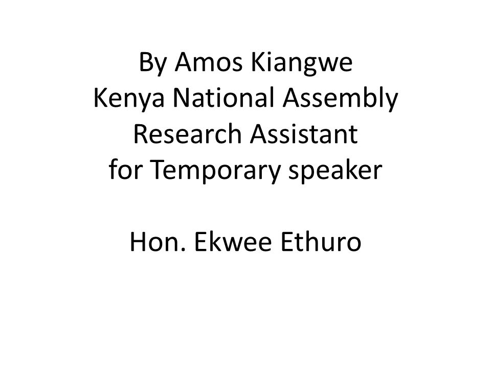 By Amos Kiangwe Kenya National Assembly Research Assistant for Temporary speaker Hon. Ekwee Ethuro