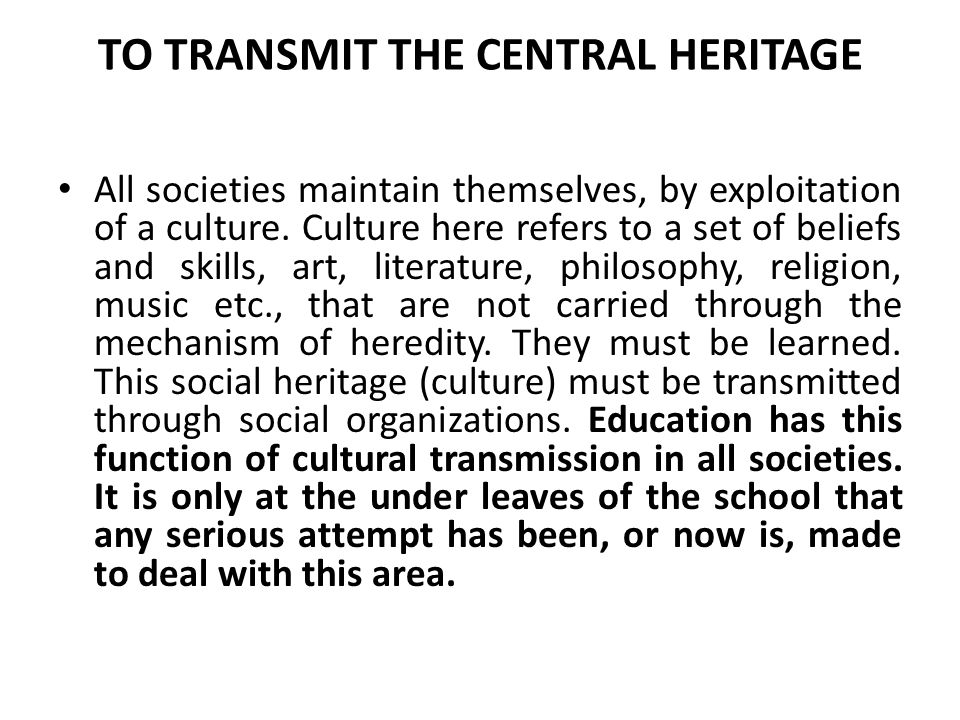 TO TRANSMIT THE CENTRAL HERITAGE