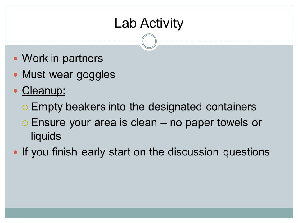 Lab Activity Work in partners Must wear goggles Cleanup:
