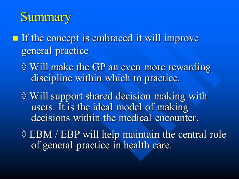 Summary If the concept is embraced it will improve general practice