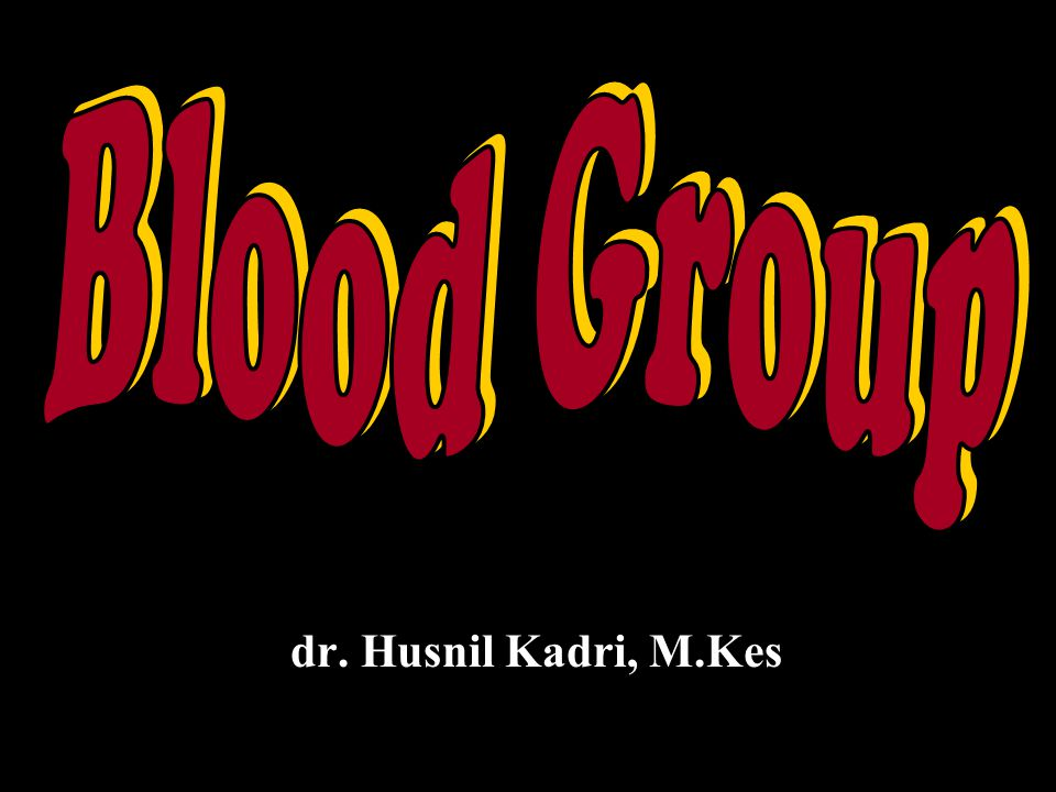 Blood Group dr. Husnil Kadri, M.Kes