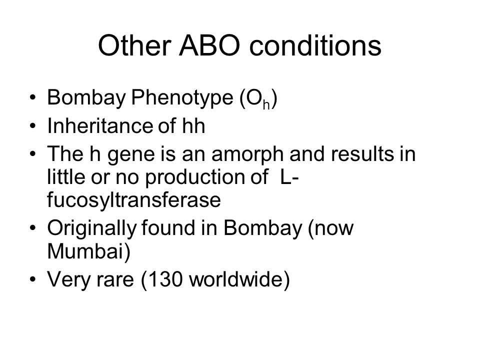 Other ABO conditions Bombay Phenotype (Oh) Inheritance of hh