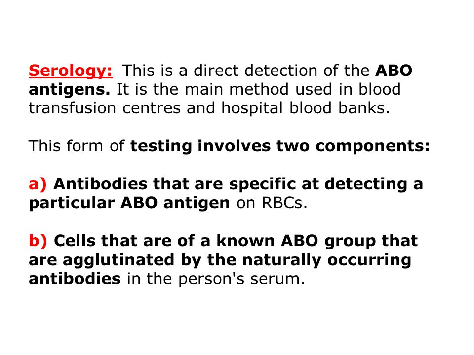 Serology: This is a direct detection of the ABO antigens