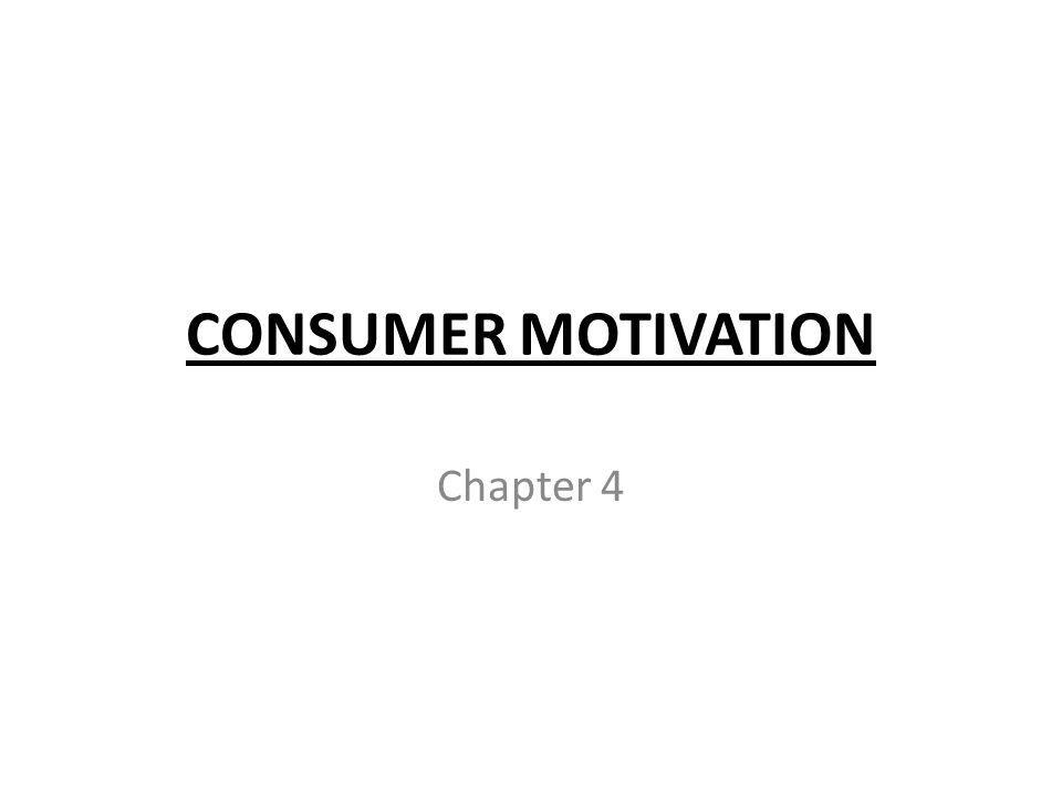 CONSUMER MOTIVATION Chapter 4