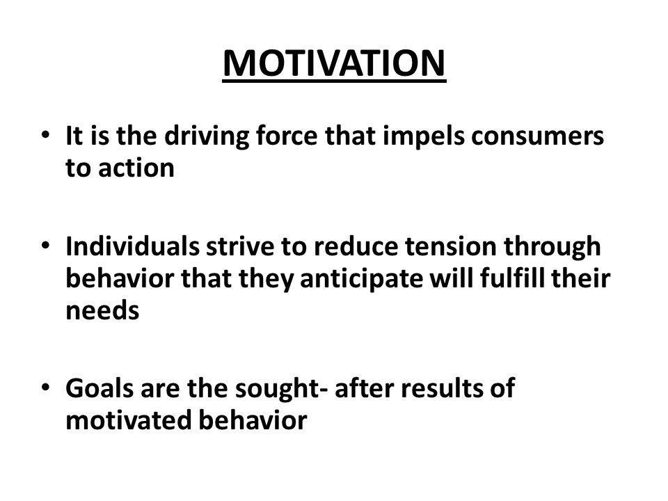 MOTIVATION It is the driving force that impels consumers to action
