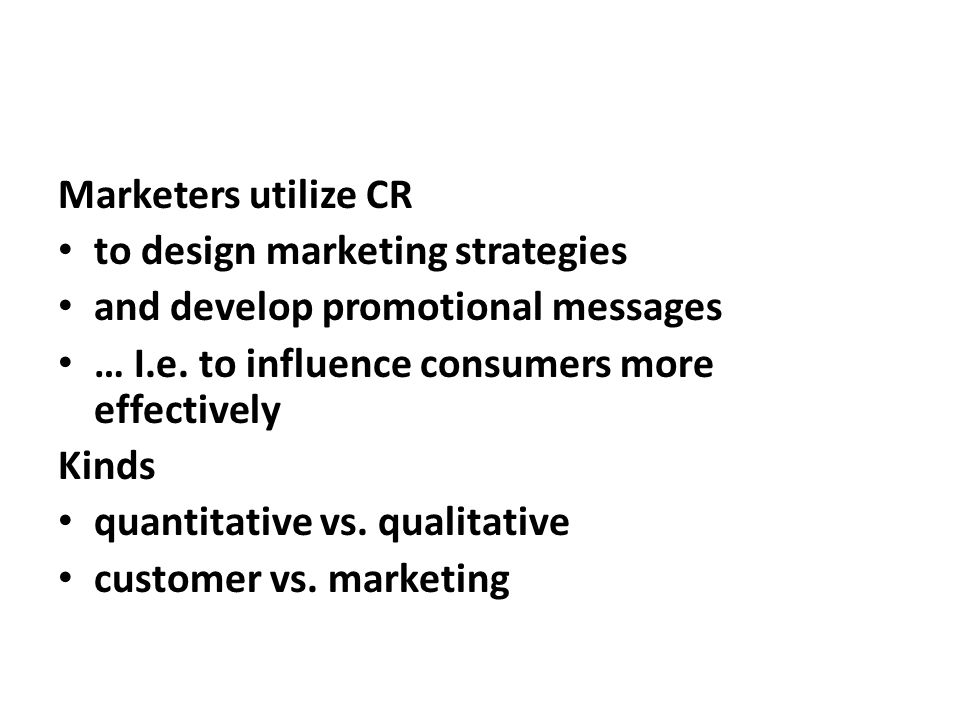 Marketers utilize CR to design marketing strategies. and develop promotional messages. … I.e. to influence consumers more effectively.