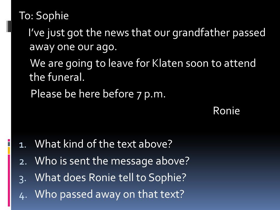To: Sophie I've just got the news that our grandfather passed away one our ago. We are going to leave for Klaten soon to attend the funeral.