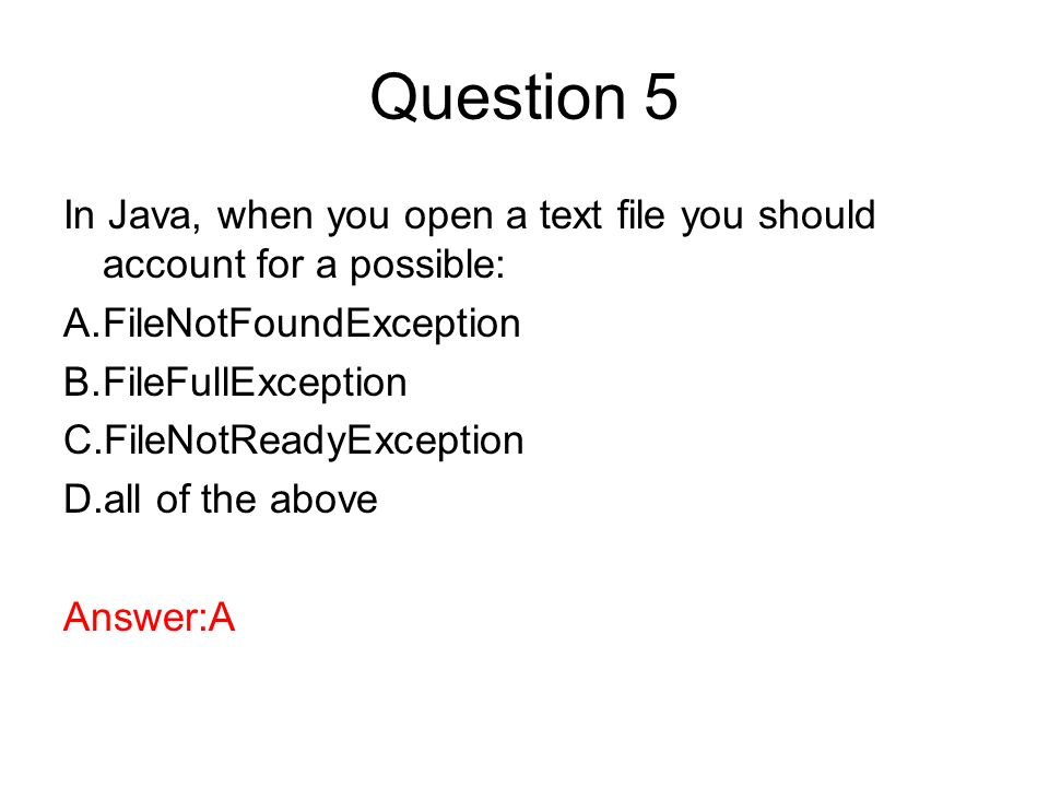 Question 5 In Java, when you open a text file you should account for a possible: FileNotFoundException.