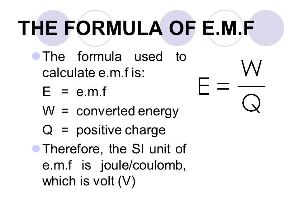 THE FORMULA OF E.M.F The formula used to calculate e.m.f is: E = e.m.f