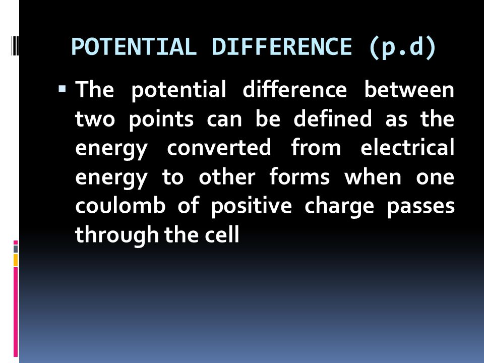 POTENTIAL DIFFERENCE (p.d)
