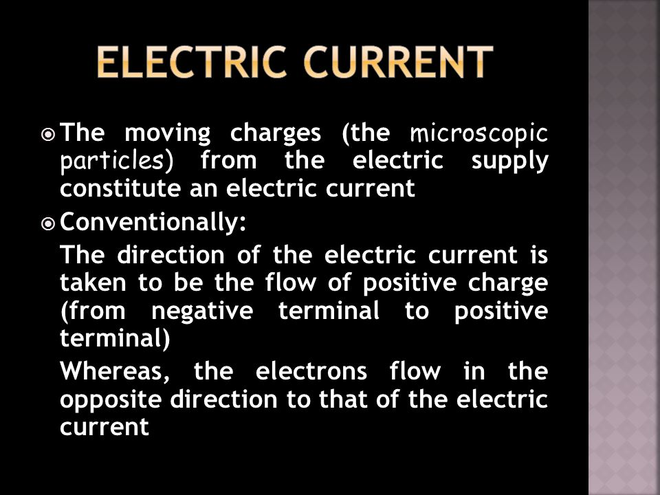 ELECTRIC CURRENT The moving charges (the microscopic particles) from the electric supply constitute an electric current.