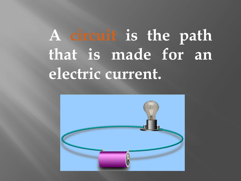 A circuit is the path that is made for an electric current.