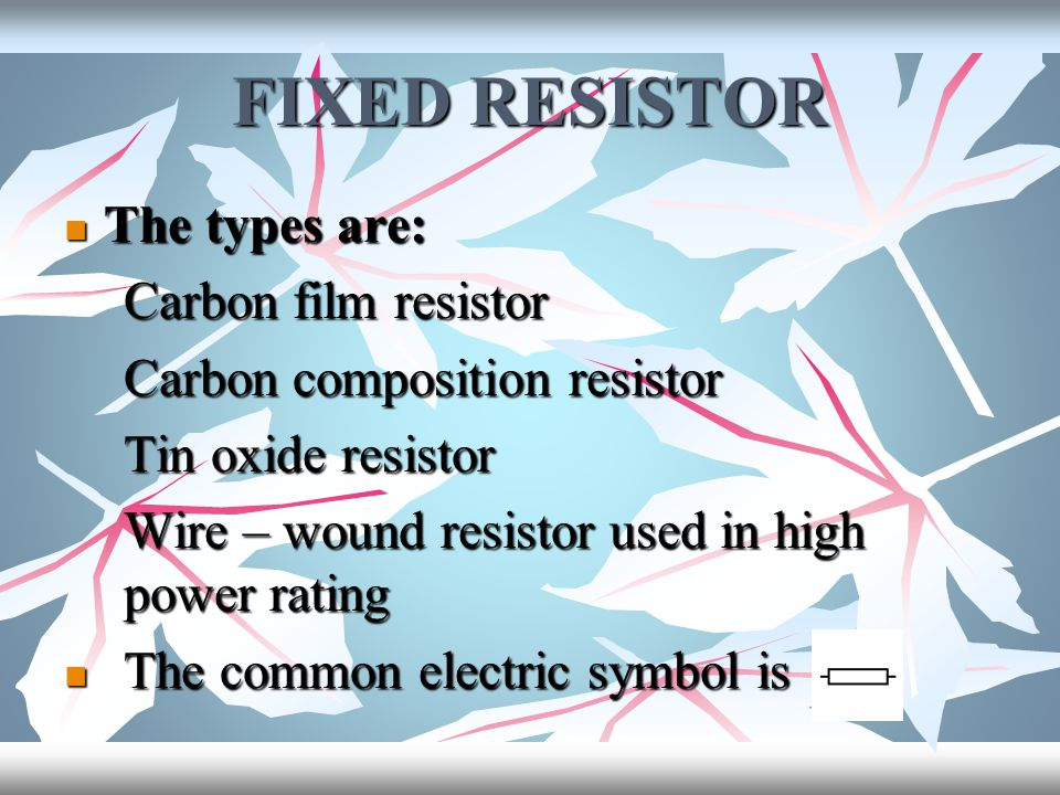 FIXED RESISTOR The types are: Carbon composition resistor
