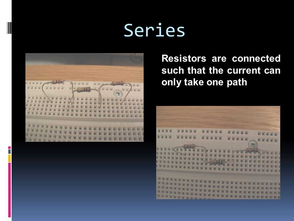 Series Resistors are connected such that the current can only take one path