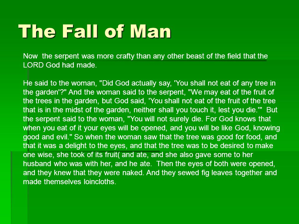 The Fall of Man Now the serpent was more crafty than any other beast of the field that the LORD God had made.